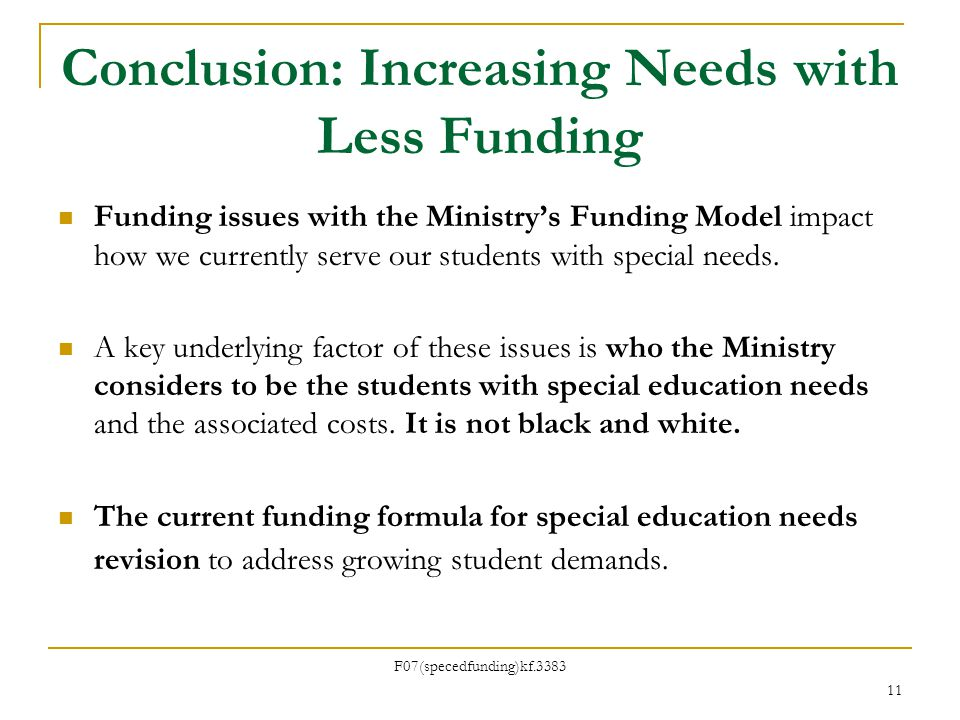 Conclusion: Increasing Needs with Less Funding Funding issues with the Ministrys Funding Model impact how we currently serve our students with special needs.