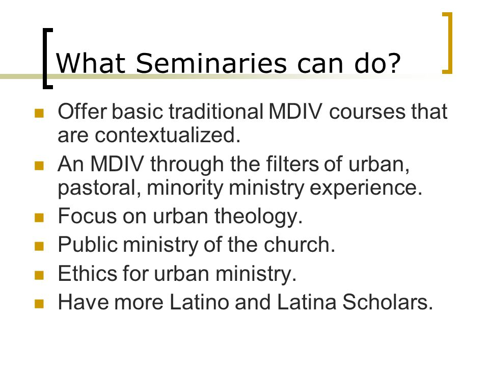 What Seminaries can do. Offer basic traditional MDIV courses that are contextualized.