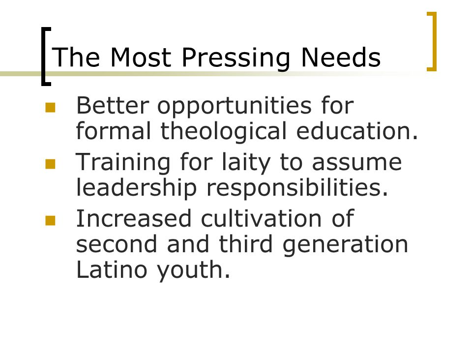 The Most Pressing Needs Better opportunities for formal theological education.