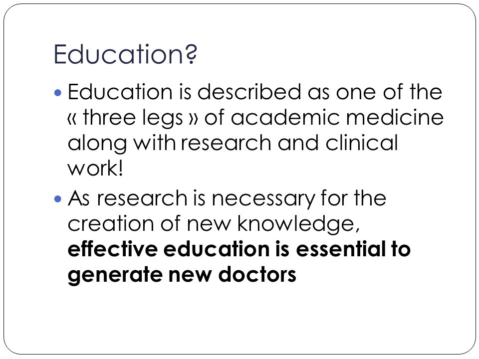 Education? Education is described as one of the « three legs » of academic medicine along with research and clinical work! As research is necessary fo