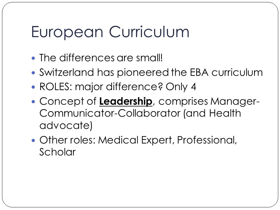European Curriculum The differences are small! Switzerland has pioneered the EBA curriculum ROLES: major difference? Only 4 Concept of Leadership, com