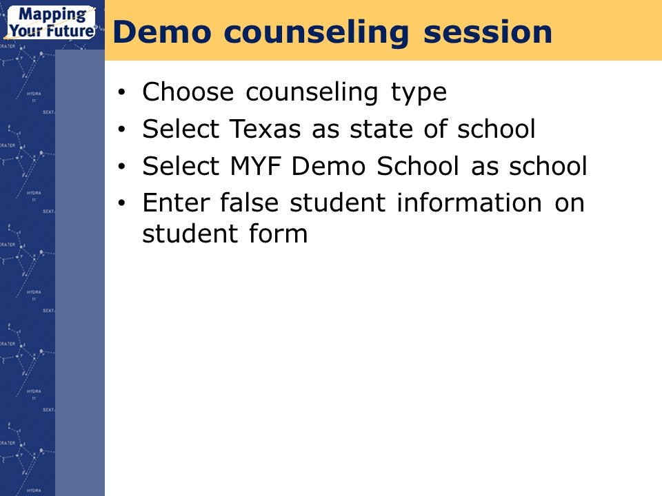 Demo counseling session Choose counseling type Select Texas as state of school Select MYF Demo School as school Enter false student information on student form