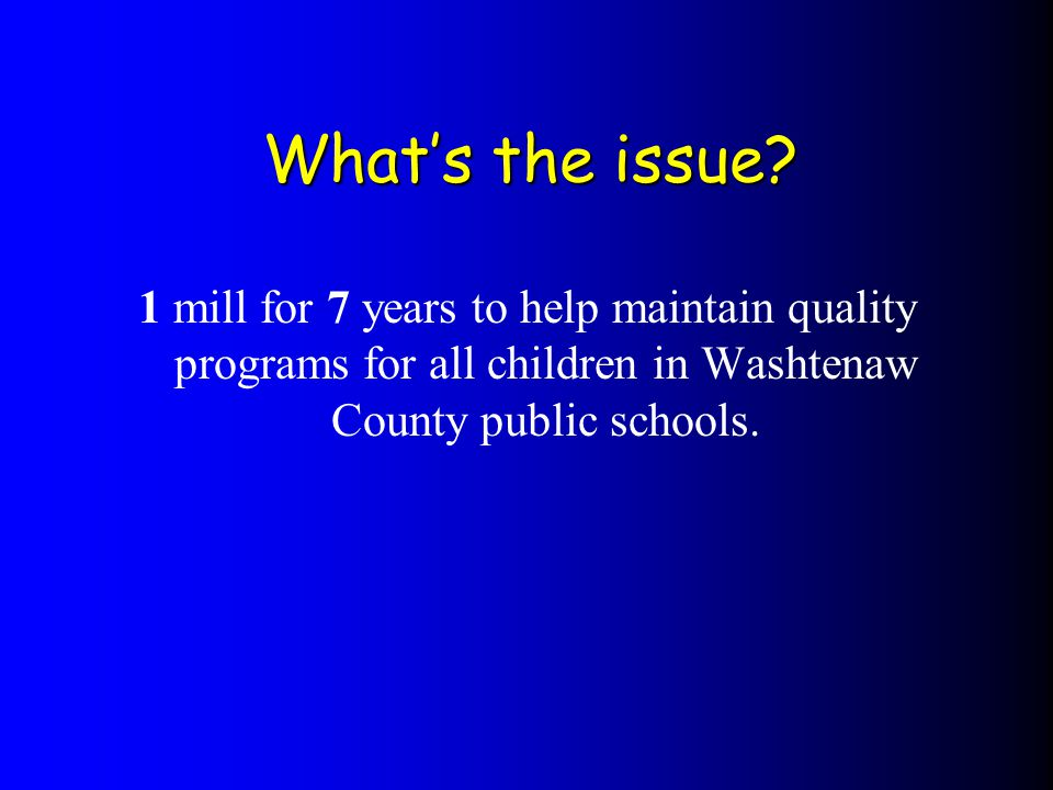 1 mill for 7 years to help maintain quality programs for all children in Washtenaw County public schools.