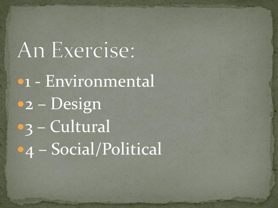 1 - Environmental 2 – Design 3 – Cultural 4 – Social/Political