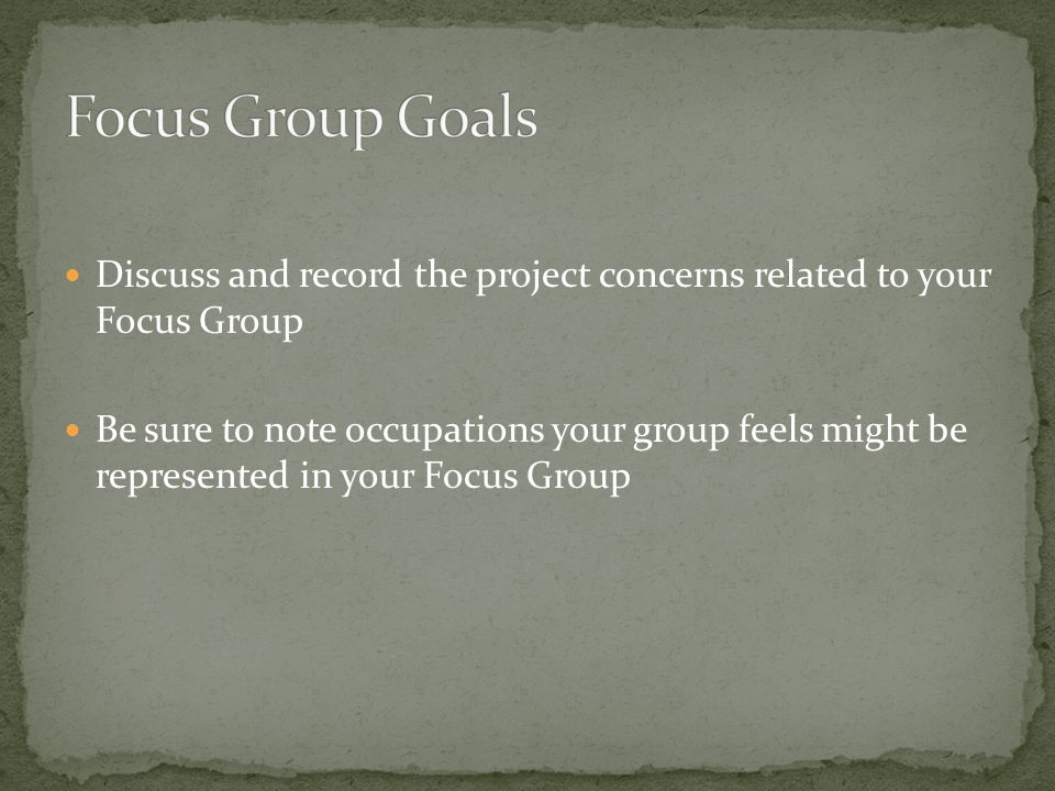 Discuss and record the project concerns related to your Focus Group Be sure to note occupations your group feels might be represented in your Focus Group