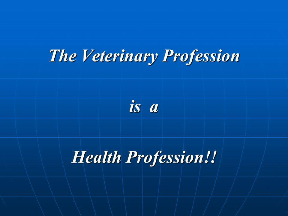The Veterinary Profession is a Health Profession!!