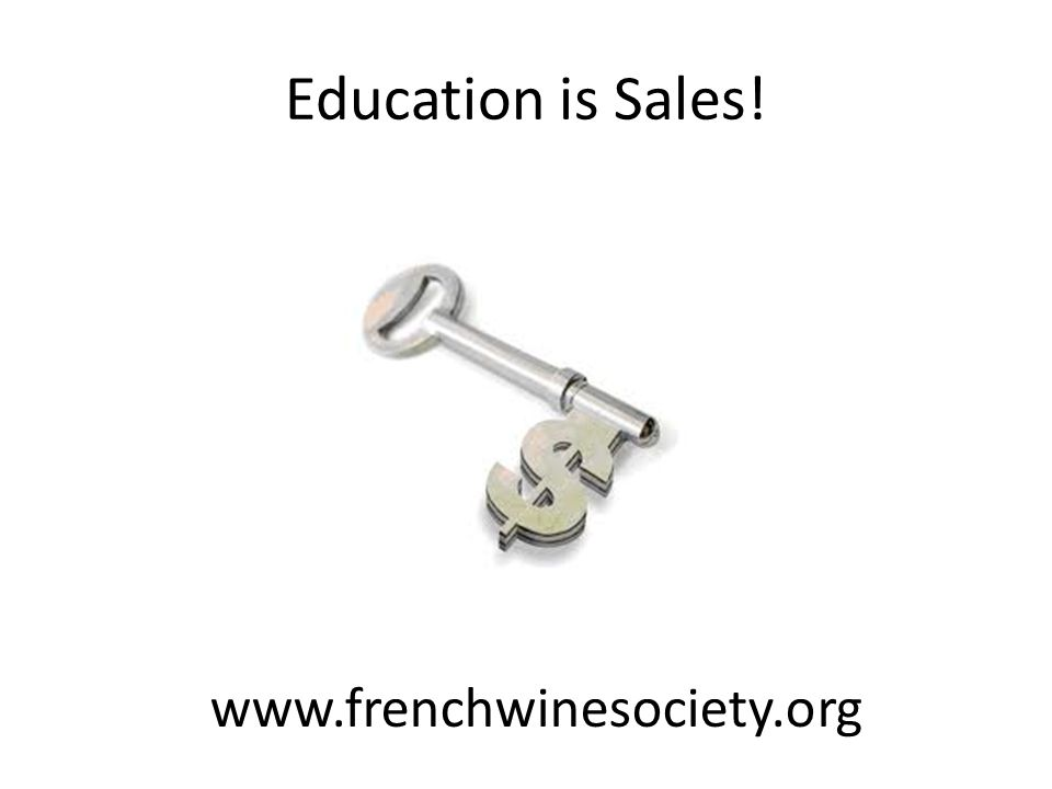 Education is Sales! www.frenchwinesociety.org