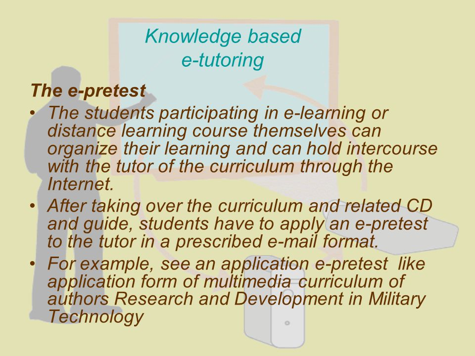 Knowledge based e-tutoring The e-pretest The students participating in e-learning or distance learning course themselves can organize their learning a