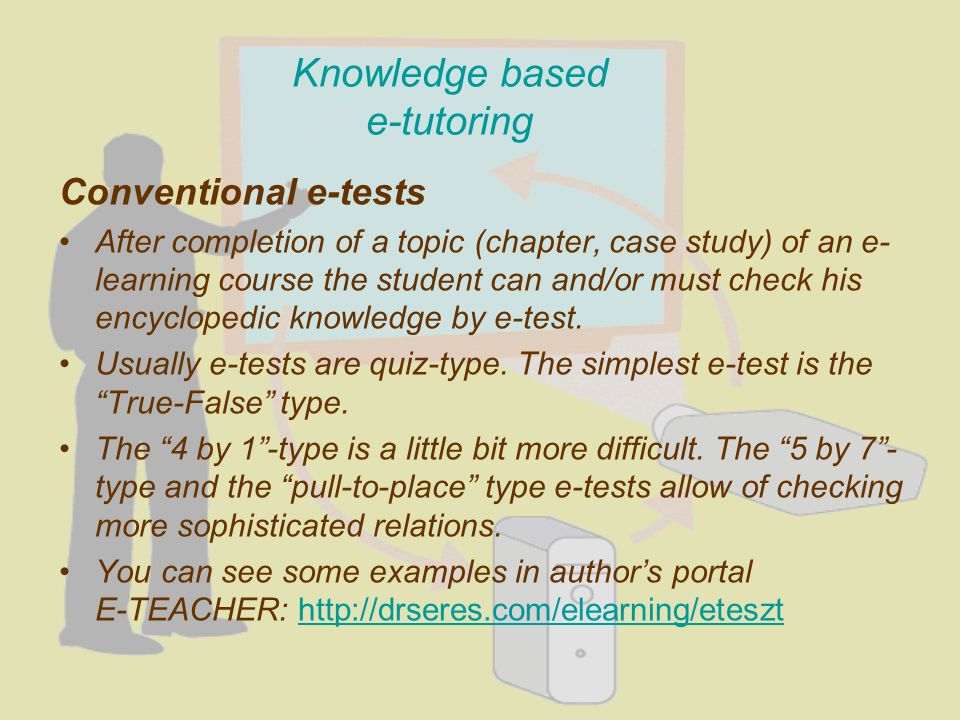 Knowledge based e-tutoring Conventional e-tests After completion of a topic (chapter, case study) of an e- learning course the student can and/or must check his encyclopedic knowledge by e-test.