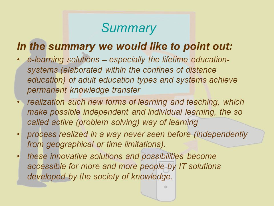 Summary In the summary we would like to point out: e-learning solutions – especially the lifetime education- systems (elaborated within the confines o