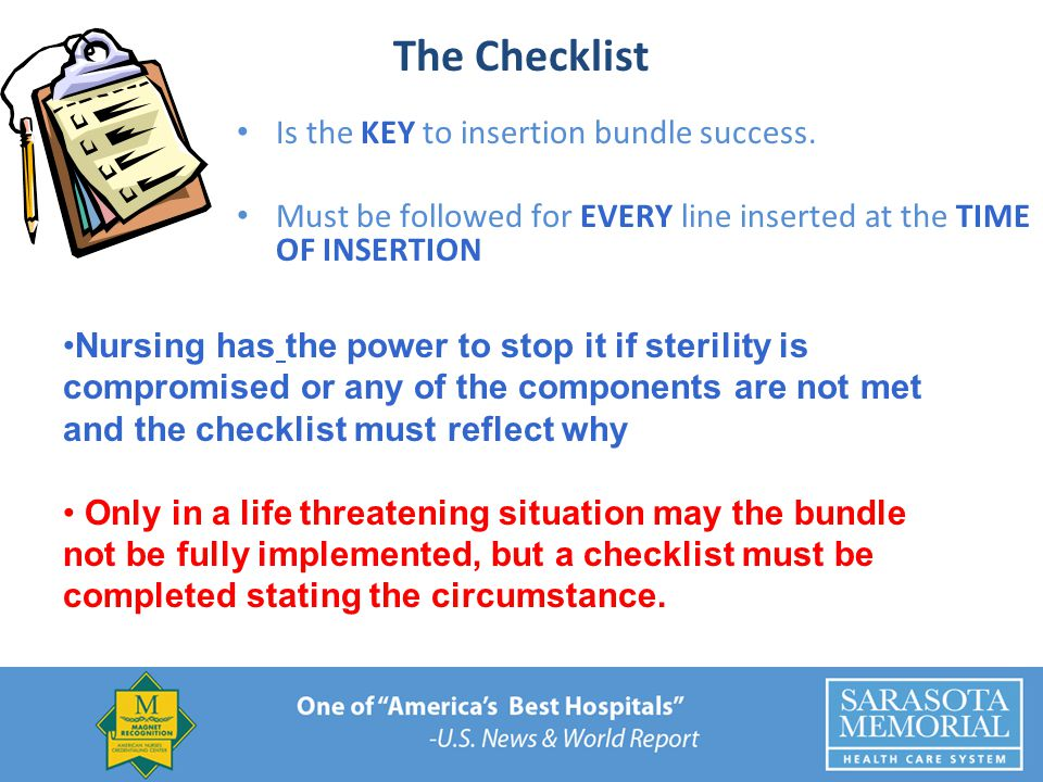 The Checklist Is the KEY to insertion bundle success. Must be followed for EVERY line inserted at the TIME OF INSERTION Nursing has the power to stop