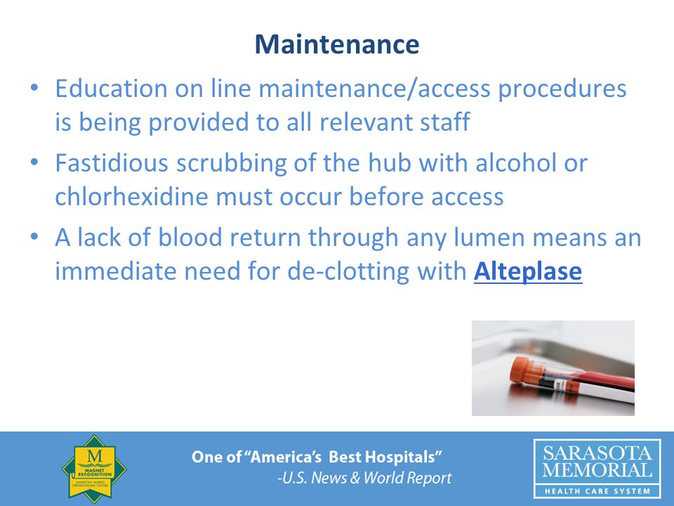 Maintenance Education on line maintenance/access procedures is being provided to all relevant staff Fastidious scrubbing of the hub with alcohol or ch