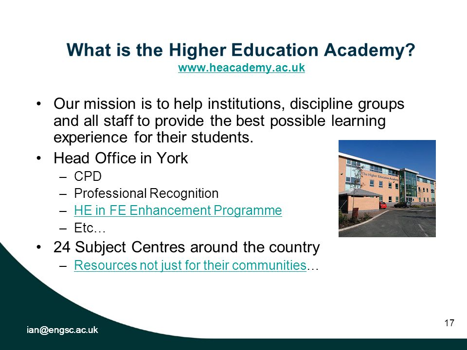 ian@engsc.ac.uk 17 What is the Higher Education Academy.