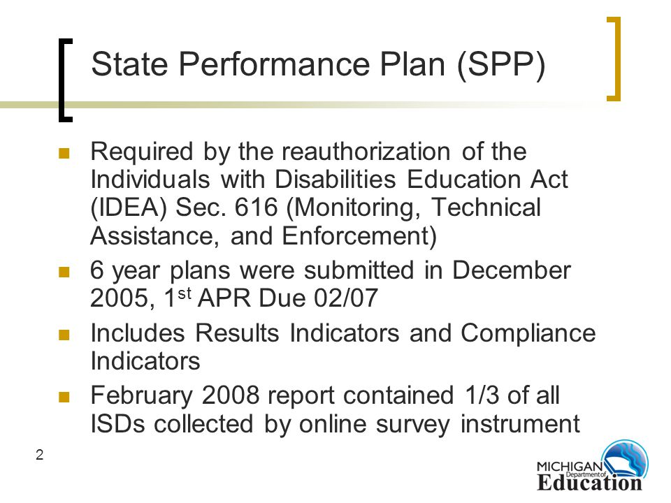 2 Required by the reauthorization of the Individuals with Disabilities Education Act (IDEA) Sec. 616 (Monitoring, Technical Assistance, and Enforcemen