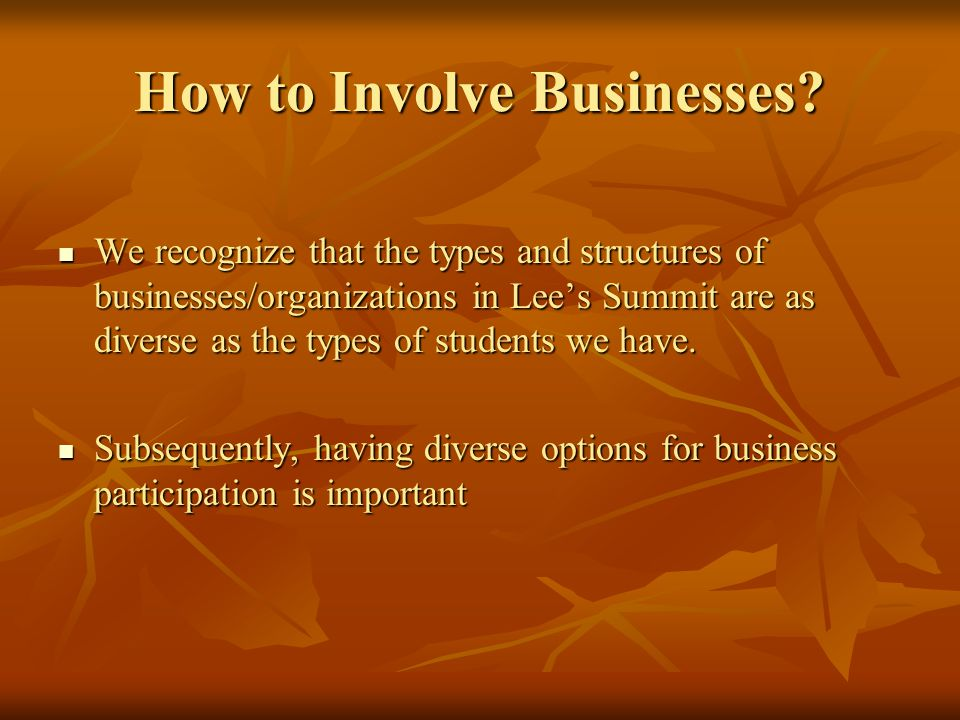 How to Involve Businesses? We recognize that the types and structures of businesses/organizations in Lees Summit are as diverse as the types of studen