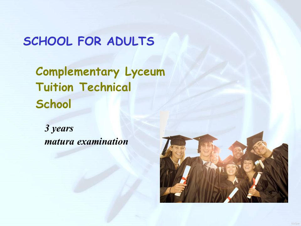 SCHOOL FOR ADULTS Complementary Lyceum Tuition Technical School 3 years matura examination