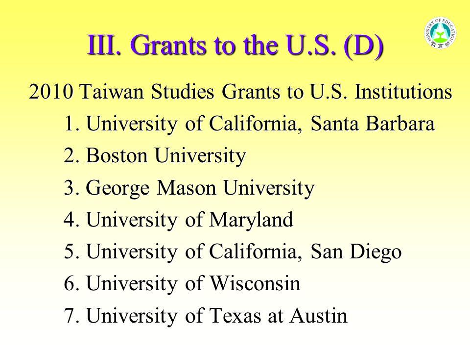III. Grants to the U.S. (D) 2010 Taiwan Studies Grants to U.S. Institutions 1. University of California, Santa Barbara 1. University of California, Sa