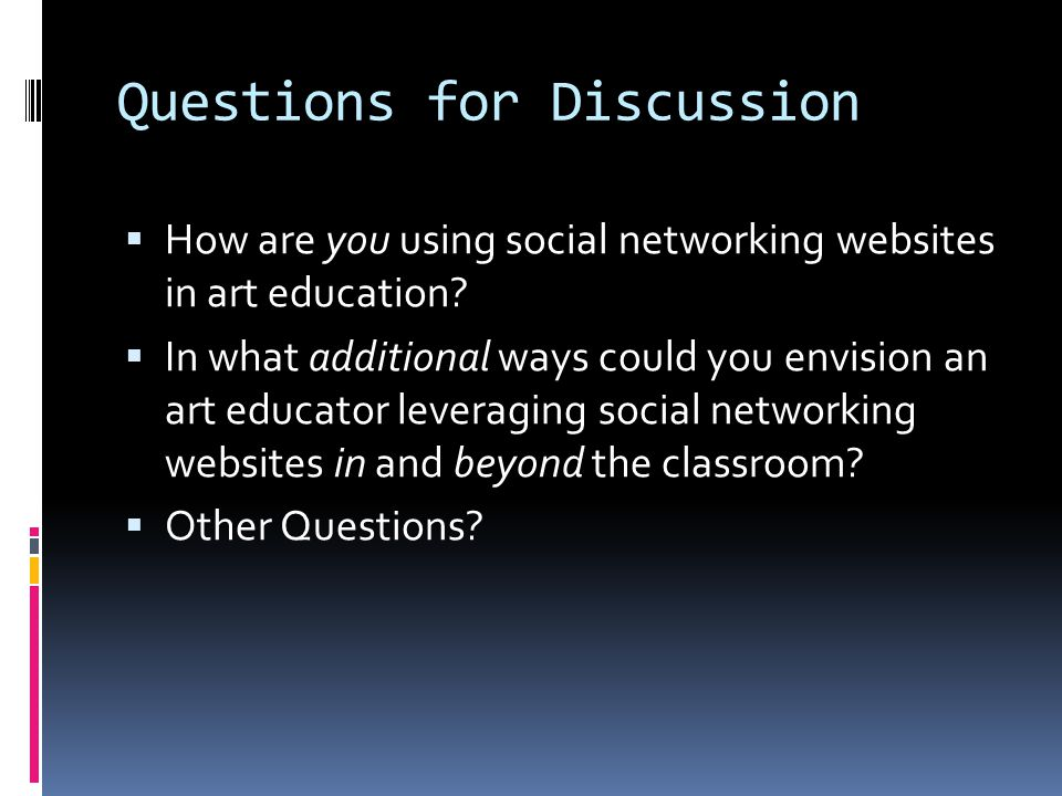Questions for Discussion How are you using social networking websites in art education.