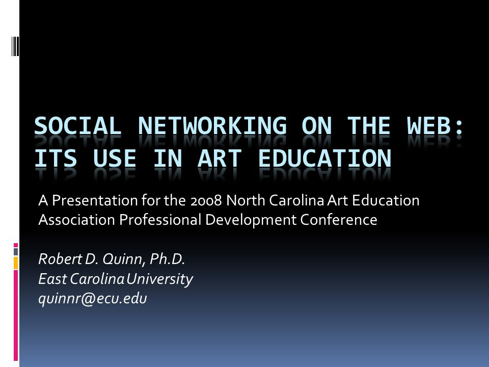 A Presentation for the 2008 North Carolina Art Education Association Professional Development Conference Robert D.