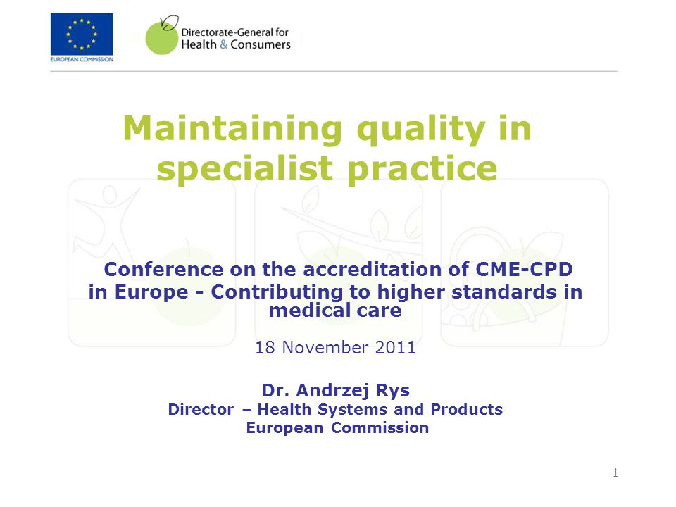 1 Maintaining quality in specialist practice Conference on the accreditation of CME-CPD in Europe - Contributing to higher standards in medical care 1