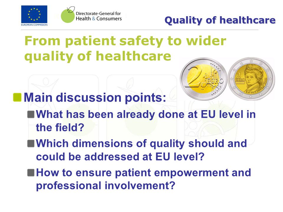 From patient safety to wider quality of healthcare Main discussion points: What has been already done at EU level in the field? Which dimensions of qu