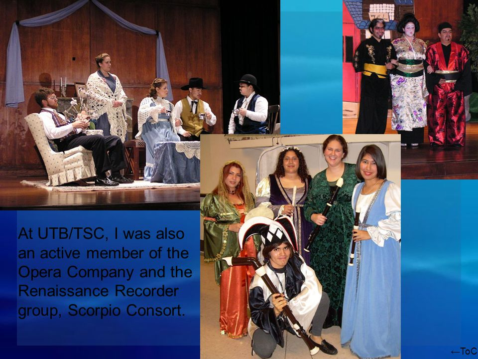 ToC At UTB/TSC, I was also an active member of the Opera Company and the Renaissance Recorder group, Scorpio Consort.