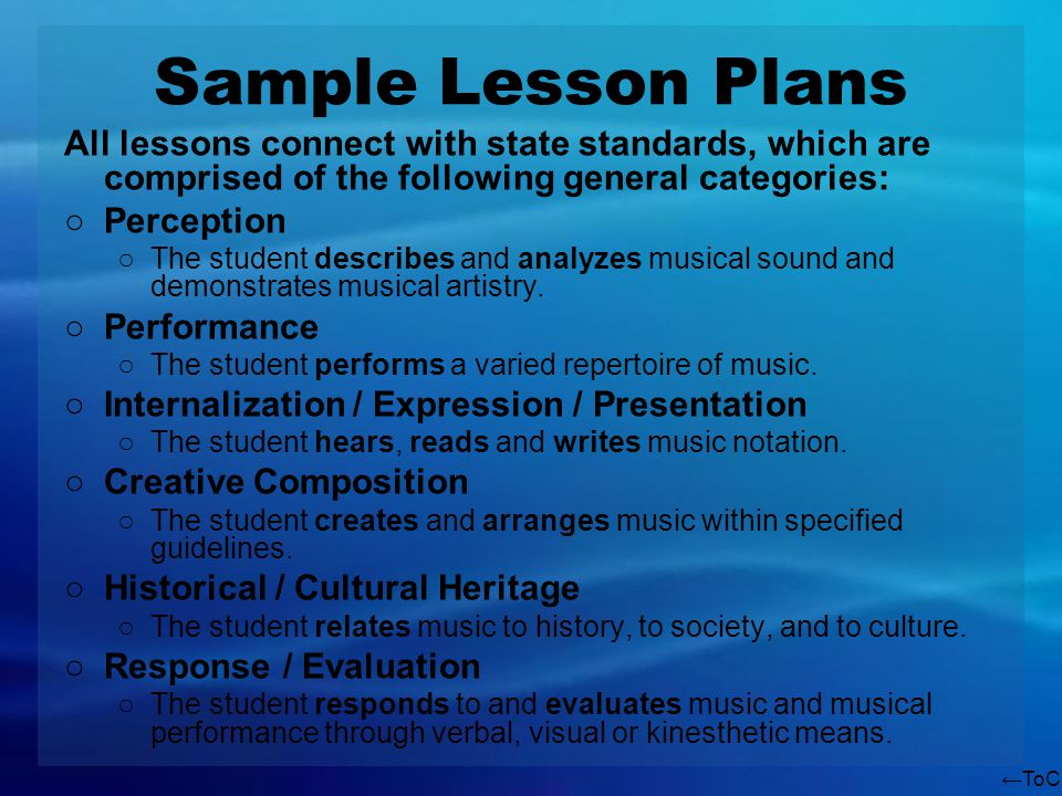 ToC Sample Lesson Plans All lessons connect with state standards, which are comprised of the following general categories: Perception The student describes and analyzes musical sound and demonstrates musical artistry.