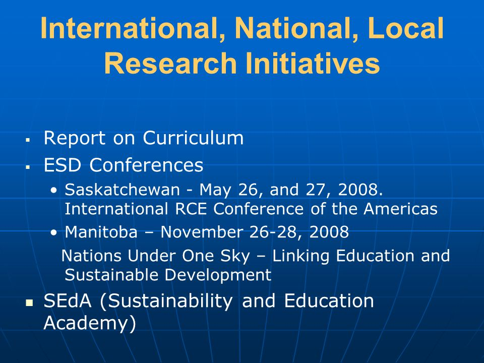 International, National, Local Research Initiatives Report on Curriculum ESD Conferences Saskatchewan - May 26, and 27, 2008.