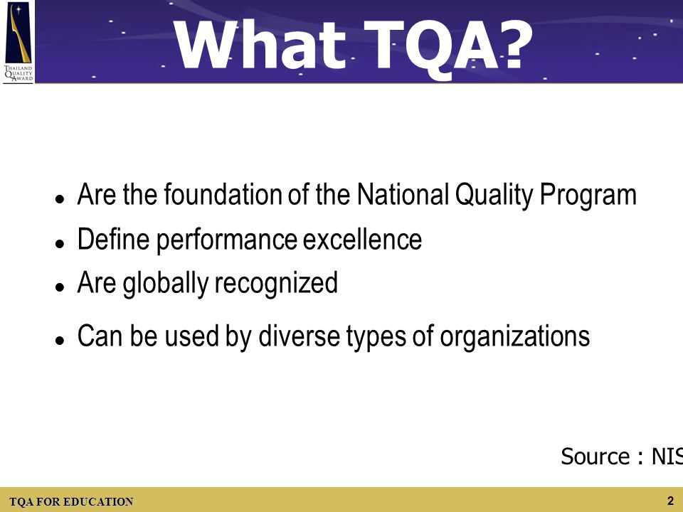 TQA FOR EDUCATION 2 What TQA? l Are the foundation of the National Quality Program l Define performance excellence l Are globally recognized l Can be