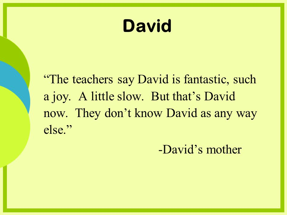 David The teachers say David is fantastic, such a joy.