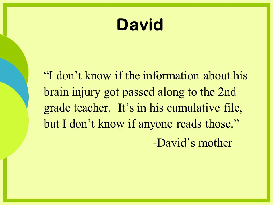 David I dont know if the information about his brain injury got passed along to the 2nd grade teacher.