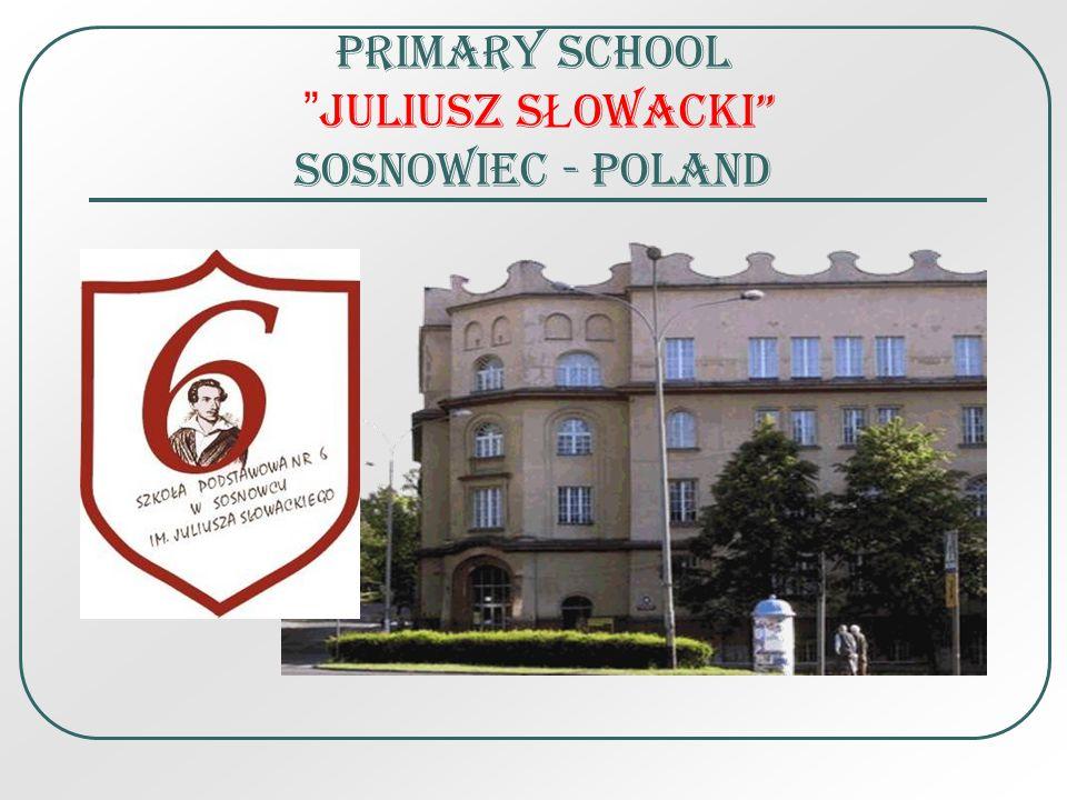 PRIMARY SCHOOL JULIUSZ S Ł OWACKI SOSNOWIEC - POLAND