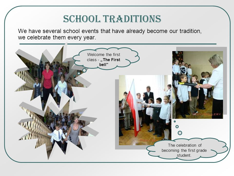 School traditions We have several school events that have already become our tradition, we celebrate them every year.