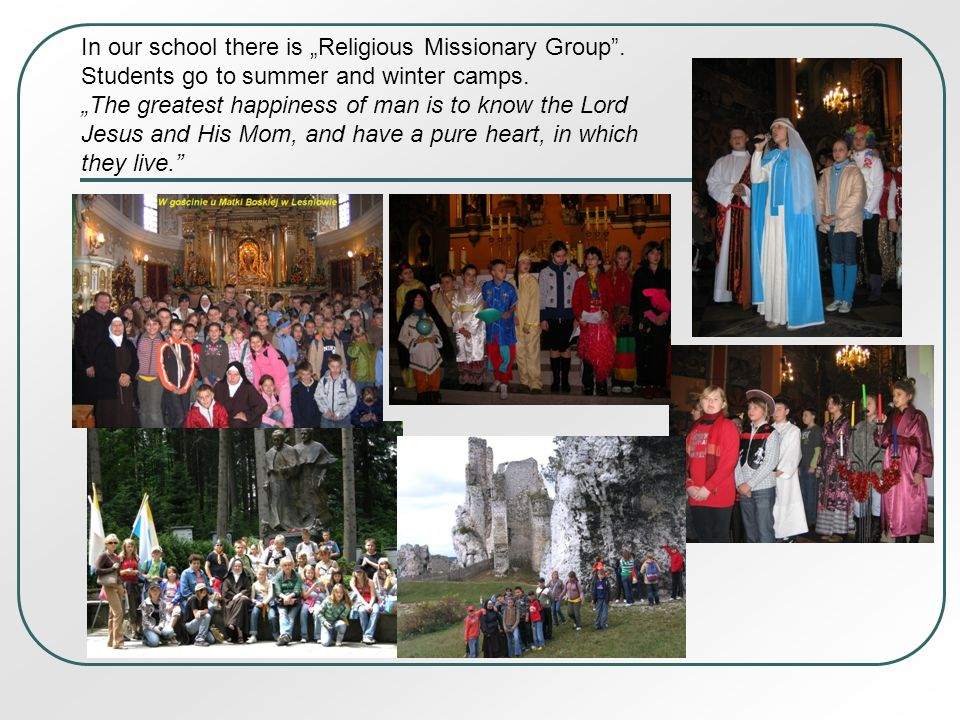 In our school there is Religious Missionary Group.