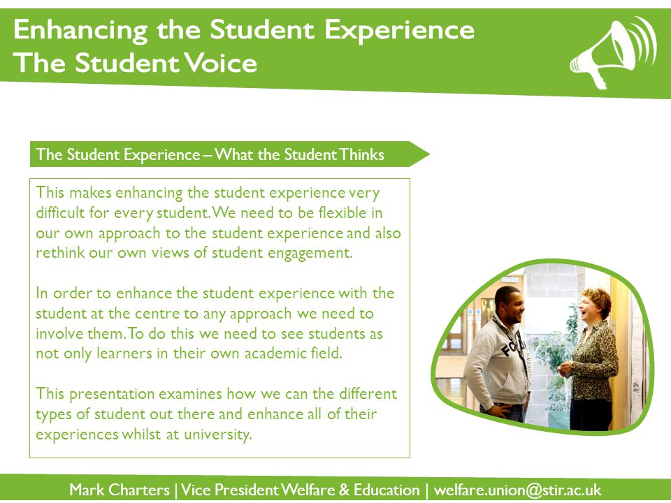 Mark Charters | Vice President Welfare & Education | welfare.union@stir.ac.uk The Student Experience – What the Student Thinks This makes enhancing the student experience very difficult for every student.