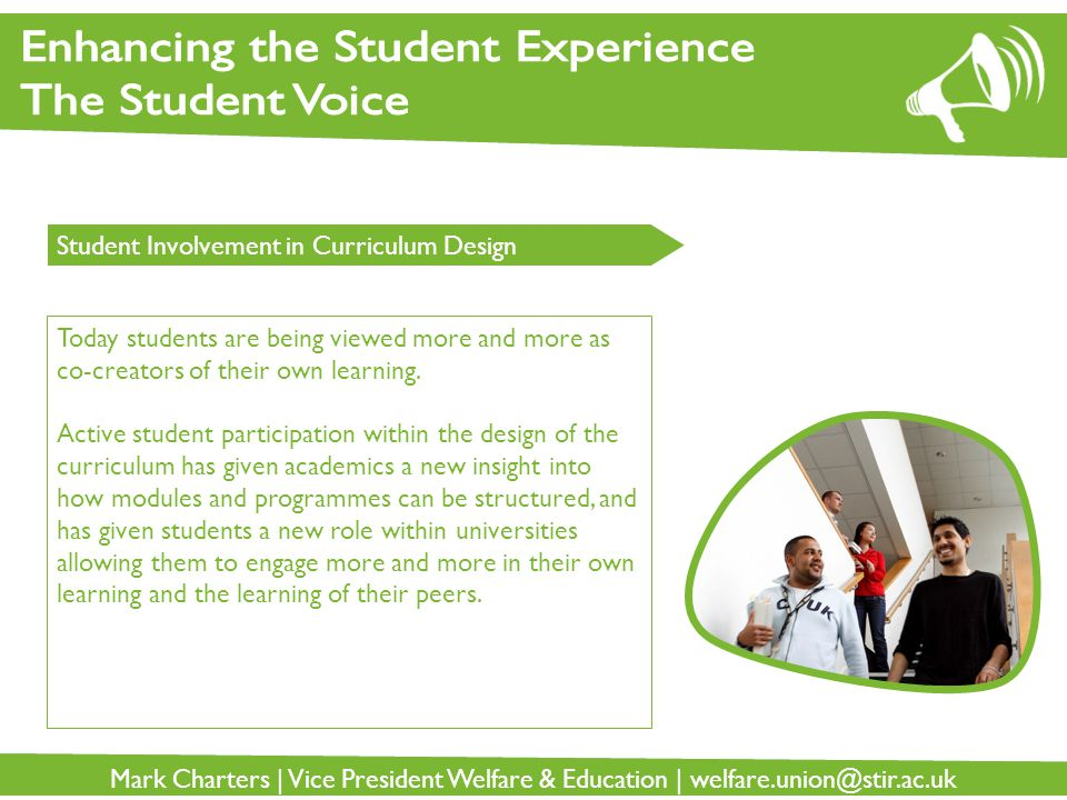 Mark Charters | Vice President Welfare & Education | welfare.union@stir.ac.uk Student Involvement in Curriculum Design Today students are being viewed more and more as co-creators of their own learning.