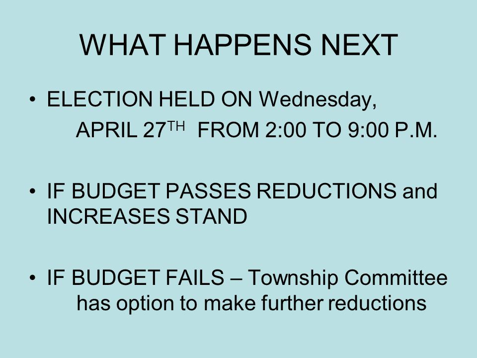 WHAT HAPPENS NEXT ELECTION HELD ON Wednesday, APRIL 27 TH FROM 2:00 TO 9:00 P.M.