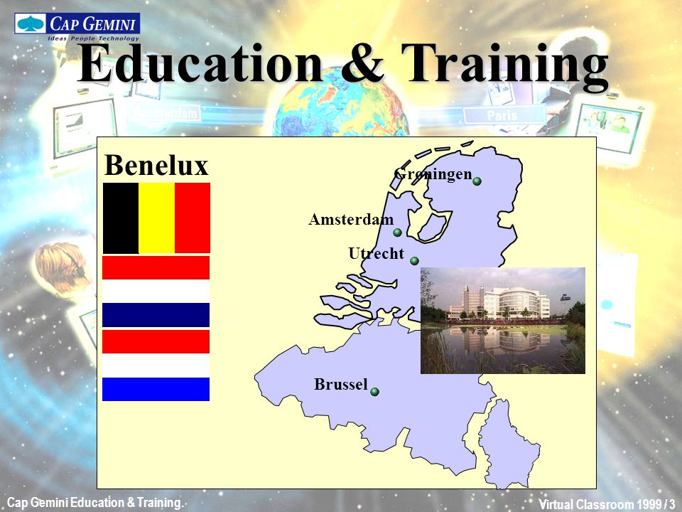 Virtual Classroom 1999 / 3 Cap Gemini Education & Training. Education & Training Benelux Groningen Amsterdam Utrecht Brussel