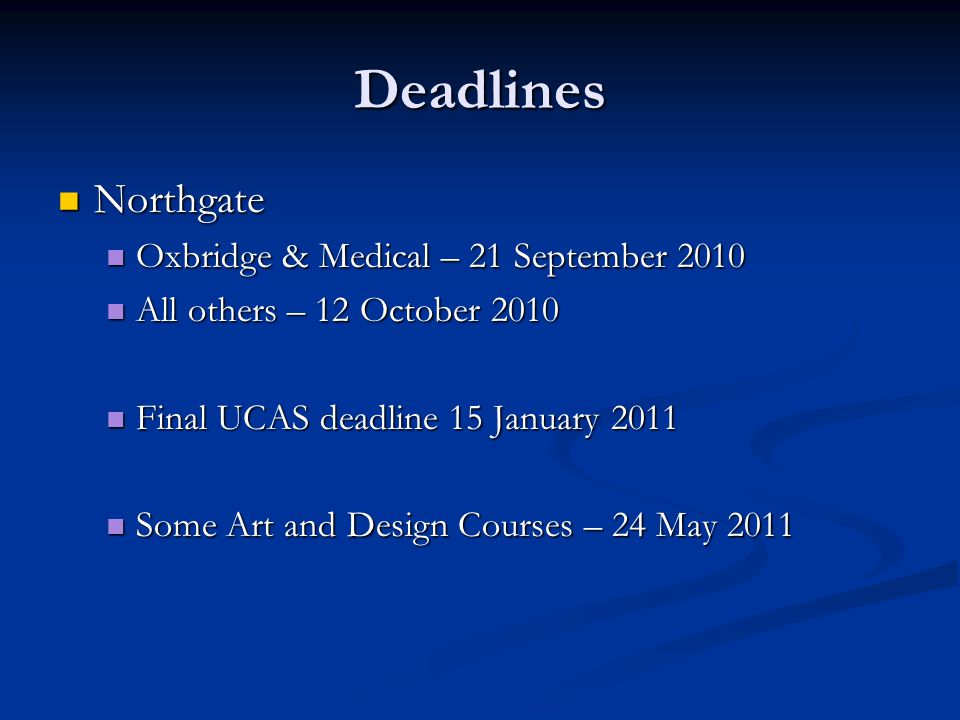 Deadlines Northgate Northgate Oxbridge & Medical – 21 September 2010 Oxbridge & Medical – 21 September 2010 All others – 12 October 2010 All others –