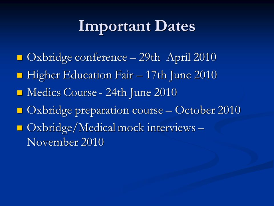 Important Dates Oxbridge conference – 29th April 2010 Oxbridge conference – 29th April 2010 Higher Education Fair – 17th June 2010 Higher Education Fa