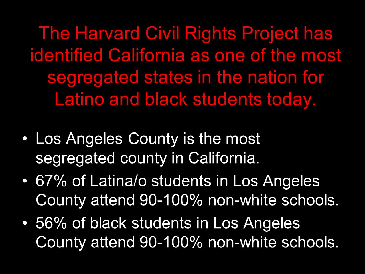 The Harvard Civil Rights Project has identified California as one of the most segregated states in the nation for Latino and black students today.