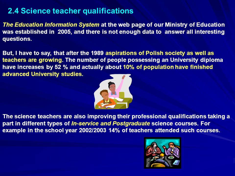 2.4 Science teacher qualifications The Education Information System at the web page of our Ministry of Education was established in 2005, and there is