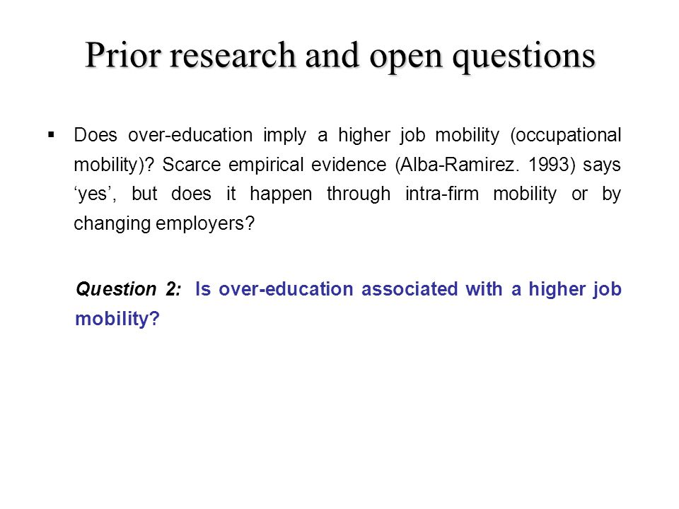 Prior research and open questions Does over-education imply a higher job mobility (occupational mobility).