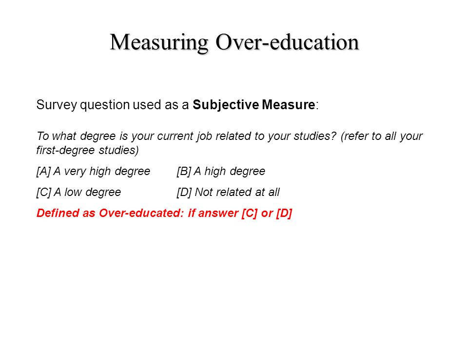 Measuring Over-education Survey question used as a Subjective Measure: To what degree is your current job related to your studies.