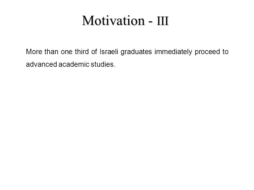 More than one third of Israeli graduates immediately proceed to advanced academic studies.