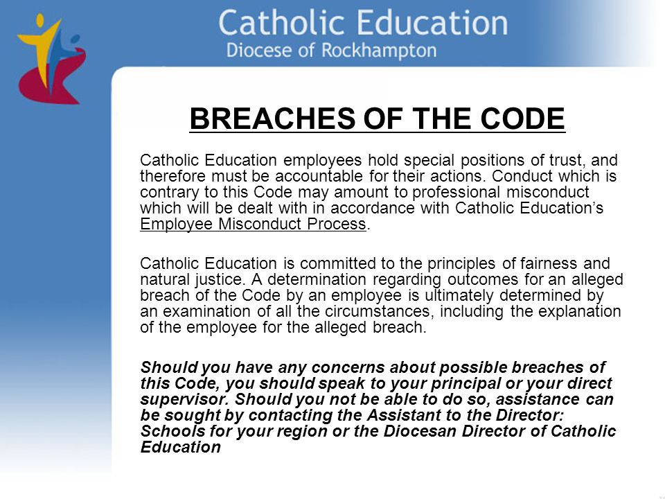 BREACHES OF THE CODE Catholic Education employees hold special positions of trust, and therefore must be accountable for their actions.
