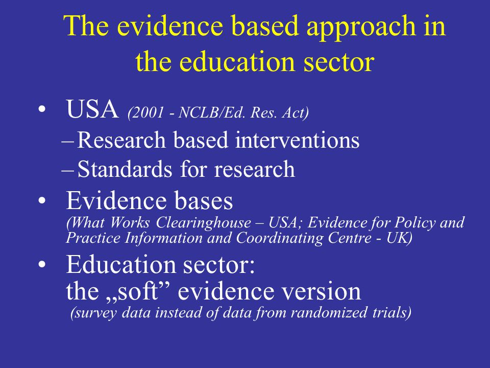 The evidence based approach in the education sector USA (2001 - NCLB/Ed.