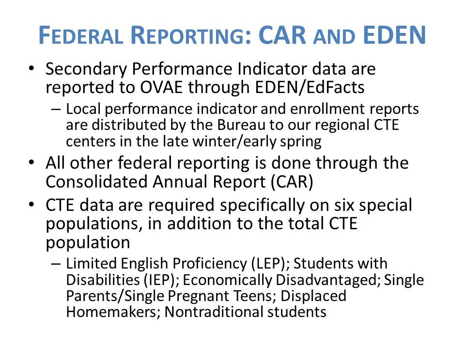 F EDERAL R EPORTING : CAR AND EDEN Secondary Performance Indicator data are reported to OVAE through EDEN/EdFacts – Local performance indicator and en