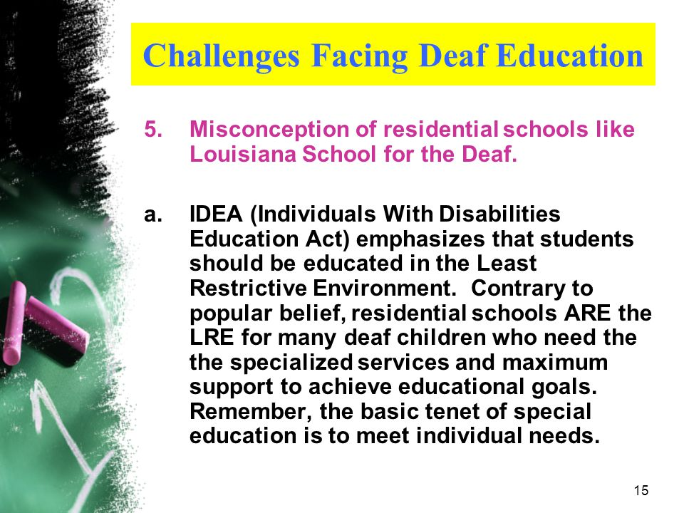 14 Challenges Facing Deaf Education 4.Variation of students in a class older, newly enrolled, hard-of-hearing students with minimal or no signing skil
