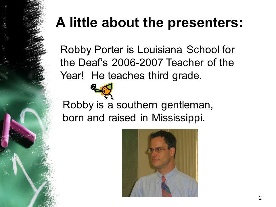 Louisiana Leads 2006 Mona Alkadi, M.Ed. and Robby Porter, M.Ed. Louisiana School for the Deaf Deaf Education Gumbo: Start With A Great ASL/English Bil